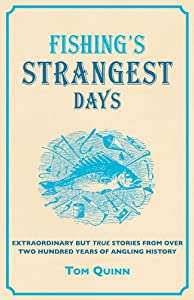 Fishings Strangest Days Extraordinary But True Stories From Over Two Hundred Years Of Angling History Strangest Series by Portico