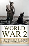 img - for World War 2 Soldier Stories: The Untold Stories of the Soldiers on the Battlefields of WWII (World War 2, World War II, WWII, Soldier Story, True Story, ... Wild Bill Donovan, Monuments Men Book 1) book / textbook / text book