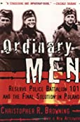 Ordinary Men: Reserve Police Battalion 101 and the Final Solution in Poland: Christopher R. Browning: 9780060995065: Amazon.com: Books