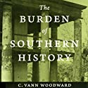 The Burden of Southern History (       UNABRIDGED) by C. Vann Woodward Narrated by Bobby Dobbs