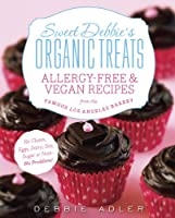 Sweet Debbie's Organic Treats: Allergy-Free and Vegan Recipes from the Famous Los Angeles Bakery by Harlequin
