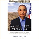 My Country Versus Me: A Los Alamos Scientist Who Was Falsely Accused of Being a Spy | Wen Ho Lee,Helen Zia