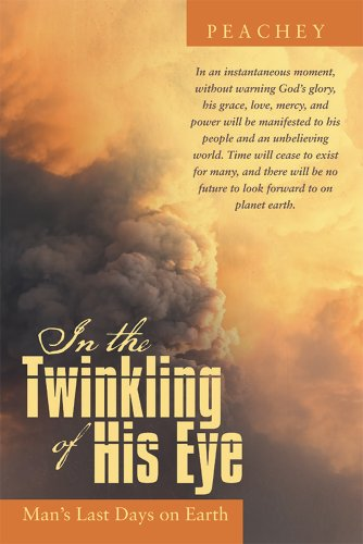 Peachey - In the Twinkling of His Eye: Man's Last Days on Earth
