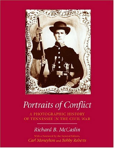 PORTRAITS OF CONFLICT: A Photographic History of Tennessee in the Civil War