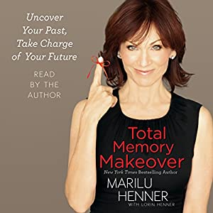 Total Memory Makeover: Uncover Your Past, Take Charge of Your Future | [Marilu Henner]