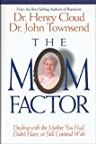 img - for The Mom Factor: Dealing with the Mother You Had, Didn't Have, or Still Contend With book / textbook / text book