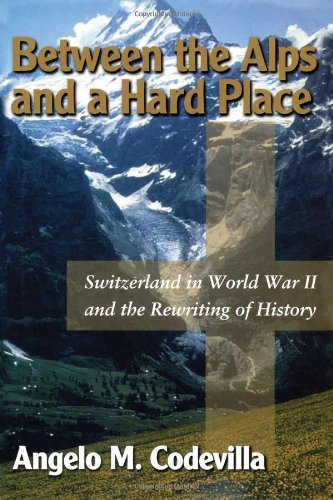 Between the Alps and a Hard Place Switzerland in World War II and the Rewriting of History089526255X