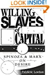 Willing Slaves Of Capital: Spinoza An...