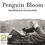 Penguin Bloom: The Odd Little Bird Who Saved a Family | Cameron Bloom,Bradley Trevor Greive