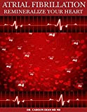 Atrial Fibrillation: Remineralize Your Heart