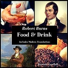 Robert Burns: Food & Drink Audiobook by Alastair Turnbull Narrated by Alastair R Turnbull