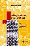 Seize problèmes d'informatique : Avec corrigés détaillés et programmes en Caml