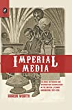 Imperial Media: Colonial Networks and Information Technologies in the British Literary Imagination, 1857-1918