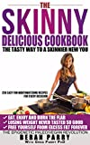 The Skinny Delicious Cookbook: Over 250 Mouthwatering Recipes (Your Best Selection of Paleo Vegan Recipes to Help You get Skinnier) Lose Weight Permanently ... Delicious Way! (Skinny Delicious Series)