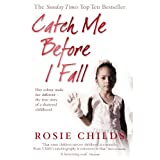 Catch Me Before I Fall: Her Colour Made Her Different - The True Story of a Shattered Childhoodby Rosie Childs