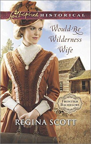 Regina Scott - Would-Be Wilderness Wife (Frontier Bachelors)