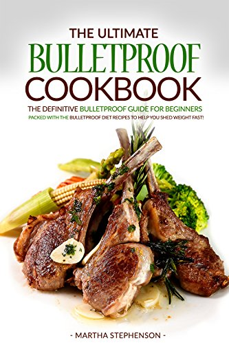 The Ultimate Bulletproof Cookbook: The Definitive Bulletproof Guide for Beginners Packed with The Bulletproof Diet Recipes to Help You Shed Weight Fast! (Bullet Recipe Book compare prices)