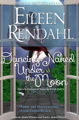 Eileen Rendahl - Dancing Naked under the Moon: Previously Published as Balancing in High Heels