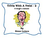 Trivia with a Twist 2: A Laugh a Minute | Steve Lemco