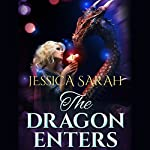 The Dragon Enters: Paranormal Shapeshifter Romance | Jessica Sarah