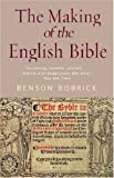 The Making of the English Bible: The Story of the English Bible and the Revolution it Inspired (1842125281) by Bobrick, Benson