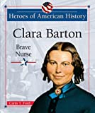 Clara Barton: Brave Nurse (Heroes of American History) (0766026027) by Ford, Carin T.