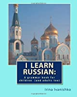 I learn Russian: A grammar book for children(and adults too)