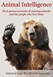 img - for Animal Intelligence: First-person accounts of amazing animals and the people who love them (Excerpts from The MOON magazine Book 2) book / textbook / text book