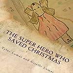 The Super Hero Who Saved Christmas | Giselle Lumas,Tyler Lumas