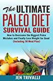 Paleo for Beginners: The Ultimate Paleo Diet Survival Guide: How to Overcome the Biggest Paleo Mistakes and Finally Lose Weight for Good (Including 30 Meal Plan for Clean Eating)