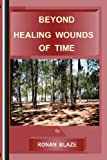 img - for BEYOND HEALING WOUNDS OFTIME book / textbook / text book