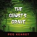 The Ghost's Grave (       UNABRIDGED) by Peg Kehret Narrated by Charles Carroll