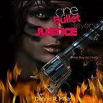 One Bullet Beyond Justice | Dennis R. Miller