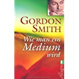 "Wie man ein Medium wirdvon ""Gordon Smith"""