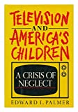 img - for Television and America's Children: A Crisis of Neglect (Communication and Society) book / textbook / text book