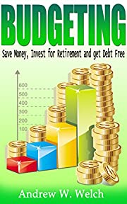 Finance: Budgeting - Save Money, Invest For Retirement and Get Debt Free (Financial Freedom, Financial Success, Investing For Beginners, Frugal Living, Budgeting Money, Get Rich, Money Management)