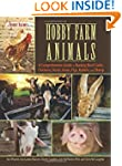 Hobby Farm Animals: A Comprehensive G...