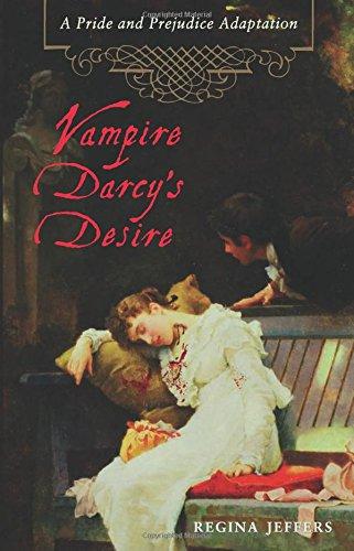Vampire Darcy's Desire: A Pride and Prejudice Adaptation