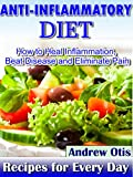 Anti-Inflammatory Diet: How to Heal Inflammation, Beat Disease and Eliminate Pain, Recipes for every day. (Enjoy Your Life with the Best Diets! Book 1)