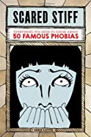 Scared Stiff: Everything You Need to Know About 50 Famous Phobias