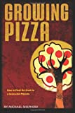 Growing Pizza: How to Plant the Seeds to a Successful Pizzeria (147911944X) by Shepherd, Michael