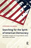 img - for Searching for the Spirit of American Democracy: Max Weber's Analysis of a Unique Political Culture, Past, Present, and Future (New Worlds Series) book / textbook / text book