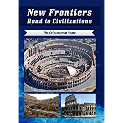 New Frontiers Road to Civilizations The Colosseum at Rome