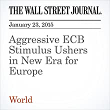Aggressive ECB Stimulus Ushers in New Era for Europe (       UNABRIDGED) by The Wall Street Journal, BRIAN BLACKSTONE, PAUL HANNON, MARCUS WALKER Narrated by The Wall Street Journal