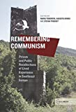 Remembering Communism: Private and Public Recollections of Lived Experiences in Southeast Europe (Leipzig Studies on the History and Culture of East-Central Europe)