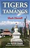 Tigers and Tamangs: How not to do a Nepalese adventure travel reconnaissance (Footsteps on the Mountain travel diaries Book 2)