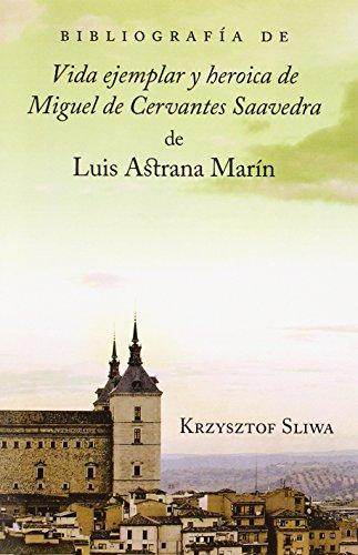 Bibliografa de Vida Ejemplar y Heroica de Miguel de Cervantes Saavedra de Luis Astrana Marn (Juan de La Cuesta Hispanic Monographs. Series Documentacion)