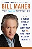 The New New Rules: A Funny Look at How Everybody but Me Has Their Head Up Their Ass by Bill Maher