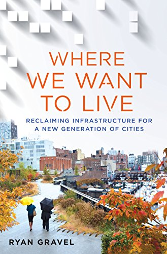 Download Where We Want to Live: Reclaiming Infrastructure for a New Generation of Cities