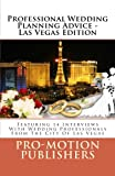 img - for Professional Wedding Planning Advice - Las Vegas Edition: Featuring 14 Interviews With Wedding Professionals From The City Of Las Vegas book / textbook / text book